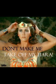 don't make me take my tiara off wonder woman - Google Search