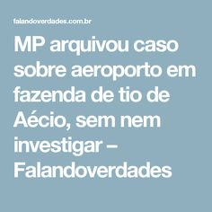 MP arquivou caso sobre aeroporto em fazenda de tio de Aécio, sem nem investigar – Falandoverdades