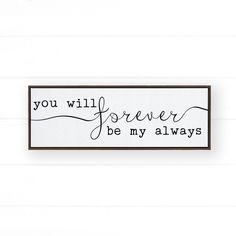 This You Will Forever Be My Always framed canvas / sign would be a great addition to any bedroom or living room wall decor. It would also be a wonderful wedding gift or couples / anniversary gift. Whether your home decor style is farmhouse, moder, minimalist, boho or any style in-between this is just the sign to be a loving reminder to your spouse and a beautiful addition to your wall decor or as an over the bed sign. Shop this romantic framed sign and high-quality wall decor at Pine Flat…