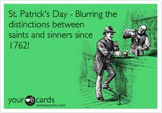 St. Patrick's Day - Blurring the distinctions between saints and sinners since 1762!