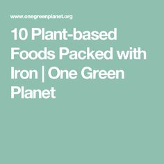 10 Plant-based Foods Packed with Iron  | One Green Planet