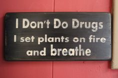 Primitive Wood Sign I don't Do Drugs I set Plants On Fire and Breathe 420 Cannabis Weed Hippie Boho Medical Dorm Decor Dispensary Decor by FoothillPrimitives on Etsy