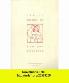 Yale Journal of Law and Feminism (Volume 4, Number One) bell hooks, Catharine A. MacKinnon, et al ,   ,  , ASIN: B0048IG1RQ , tutorials , pdf , ebook , torrent , downloads , rapidshare , filesonic , hotfile , megaupload , fileserve