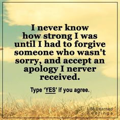 Funny Recent Quotes, I never know how strong i was until i had to forgive someone who was sorry an