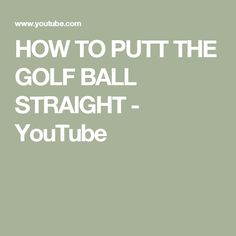 HOW TO PUTT THE GOLF BALL STRAIGHT - YouTube