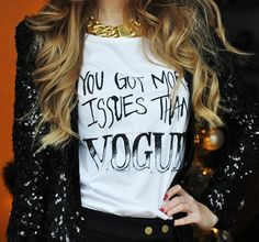 T-SHIRT: http://www.glamzelle.com/collections/whats-glam/products/more-issues-than-vogue-print-t-shirt
