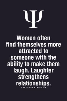 Not totally true, I know many people who make me laugh that I'm not attracted to