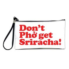 Dont Pho get Sriracha! Clutch Bag by tinybiscuits