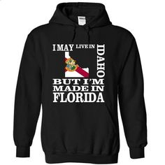 I may live in IDAHO but Im made in FLORIDA - printed t shirts #Tshirt #style