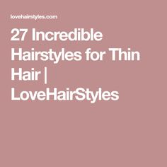 27 Incredible Hairstyles for Thin Hair | LoveHairStyles