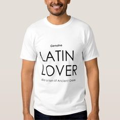Genuine Latin Lover - Also a fan of Ancient Greek Tee Shirt