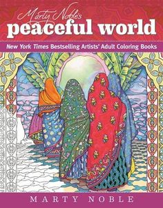 The Paperback Of Marty Nobles Peaceful World New York Times Bestselling Artists Adult Coloring Books By Noble At Barnes