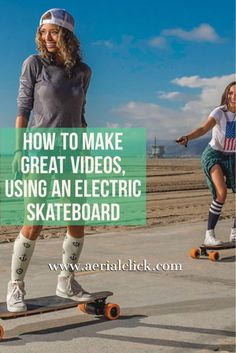 how to make great videos with an electronic skateboard