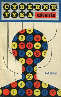 """""""Cybernetyka człowieka"""" (Kibiernietika wnutri nas) J. Saparina  Translated by Jerzy Pułaczewski Cover by Tadeusz Pietrzyk Published by Wydawnictwo Iskry 1966"""