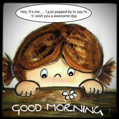 Popped In To Say Hi, Good Morning morning good morning good morning quotes good morning images Morning Memes, Good Morning Funny, Morning Greetings Quotes, Good Morning World, Good Morning Friends, Good Morning Good Night, Good Morning Wishes, Morning Messages, Good Morning Quotes