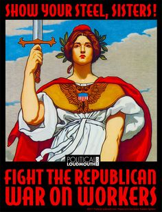 """New Poster: """"Show Your Steel, Sisters! Fight the Republican War on Workers."""""""