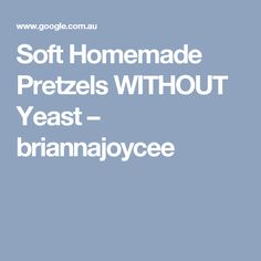 Soft Homemade Pretzels WITHOUT Yeast – briannajoycee