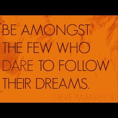 Be amongst the few who follow their dreams! - Steve Maraboli #quote #quotes  Why do so few people actually live the life they want? The life they created?  #multiplesclerosis #chronicillness #invisibleillness #fuckms  Stop being like the rest of conformed society and pursue your passions purpose and #goals.