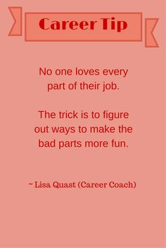 Career tip from career coach, Lisa Quast, on how to love your job.