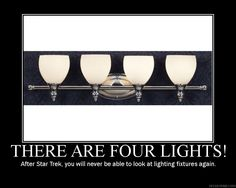 THERE ARE FOUR LIGHTS!  After Star Trek, you will never be able to look at lighting fixtures again.