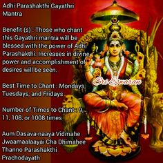 Adhi Parashakthi Gayathri Mantra Benefit (s) : Those who chant this Gayathri mantra will be blessed with the power of Adhi Parashakthi. Increases in divine power and accomplishment of desires will be seen. Best Time to Chant : Mondays, Tuesdays, and Fridays Number of Times to Chant : 9, 11, 108, or 1008 times Aum Dasava-naaya Vidmahe Jwaamaalaayai Cha Dhimahee Thanno Parashakthi Prachodayath Hindu Vedas, Hindu Deities, Hinduism, Vedic Mantras, Hindu Mantras, Lord Shiva Mantra, Green Tara Mantra, Diwali Pooja, Gayatri Mantra