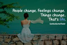 People change, Feelings change, Things Change.. that's Life.    #Quote #SumNanQuotes