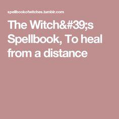 The Witch's Spellbook, To heal from a distance