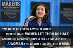 """Being a parent isn't a full-time job for a woman and a part-time job for a man."" Sheryl Sandberg"