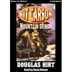 MOUNTAIN DEMON By Douglas Hirt (Kit Carson Series, Book 8), Read by Rusty Nelson. Audiobook on $9.99 download, CD & MP3 CD. Get your copy today!