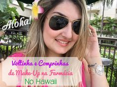Voltinha e Comprinhas de Make-Up na Farmácia, no Hawaii