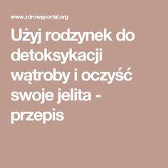 Użyj rodzynek do detoksykacji wątroby i oczyść swoje jelita - przepis Polish Recipes, Slow Food, Detox Drinks, Body Care, Clean Eating, Remedies, Health Fitness, Food And Drink, Homemade
