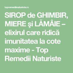 SIROP de GHIMBIR, MIERE şi LĂMÂIE – elixirul care ridică imunitatea la cote maxime - Top Remedii Naturiste