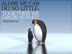 Alone we can do so little; together we can do so much. – Helen Keller More positive teamwork quotes