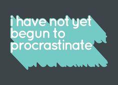 I Have Not Yet Begun To Procrastinate T-Shirt | SnorgTees