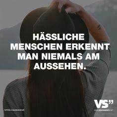 Visual Statements®️️ Hässliche Menschen erkennt man niemals am Aussehen. Sprüche / Zitate / Quotes /Leben / Freundschaft / Beziehung / Familie / tiefgründig / lustig / schön / nachdenken