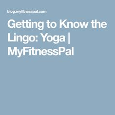 Getting to Know the Lingo: Yoga | MyFitnessPal