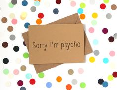 Funny Sorry card: Sorry I'm psycho. Handmade - pinned by pin4etsy.com