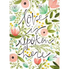 Love is spoken here. An illustration with lettering and flowers. Cool Words, Wise Words, Image Citation, Love Quotes, Inspirational Quotes, Motivational Quotes, Pretty Quotes, Fresh Quotes, Quotes Positive