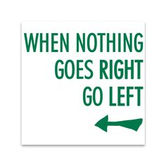 """Indicator al carui mesaj este """"When nothing goes right, go left""""(Cand nimic nu merge drept, ia-o la stanga) iar o sageata indica stanga"""