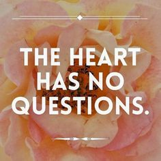 Follow your heart. Always.