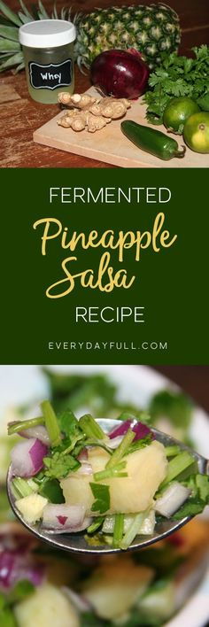HOMEMADE FERMENTED PINEAPPLE SALSA - A perfect blend of jalapenos, cilantro, onions, pineapple, ginger and lime...spicy, but not too much, and amazing fresh or fermented. Get those probiotics in a delicious way!