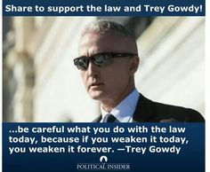 We need more men like Mr. Gowdy, to stand up for our Country's laws and rights, especially now.