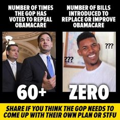 Number of times the GOP has voted to repeal Obamacare. 60+ Number of bills introduced to replace or improve Obamacare, zero.