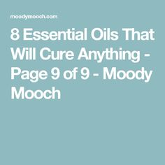 8 Essential Oils That Will Cure Anything - Page 9 of 9 - Moody Mooch
