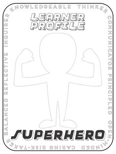Learner Profile Superhero.  Show your understanding of the learner profiles by…