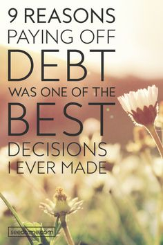 9 Reasons Paying Off Debt was one of the Best Decisions I Ever Made