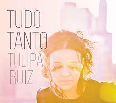 Notas Musicais: Entre a flor e o espinho, Tulipa Ruiz desabrocha de vez em 'Tudo Tanto'