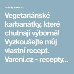 Vegetariánské karbanátky, které chutnají výborně! Vyzkoušejte můj vlastní recept. Vareni.cz - recepty, tipy a články o vaření.