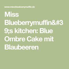 Miss Blueberrymuffin's kitchen: Blue Ombre Cake mit Blaubeeren