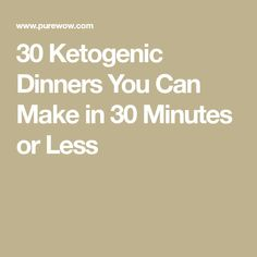 30 Ketogenic Dinners You Can Make in 30 Minutes or Less